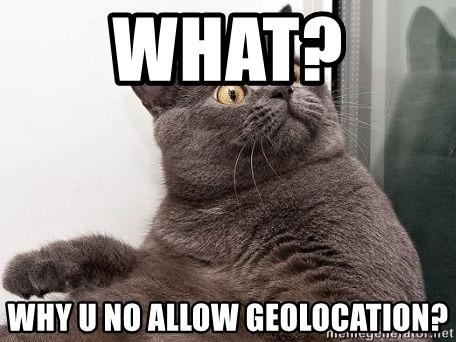 What? Why you no allow geolocation? Cat Meme