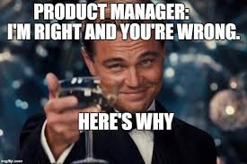 Product Manager - I'm Right You're Wrong Meme