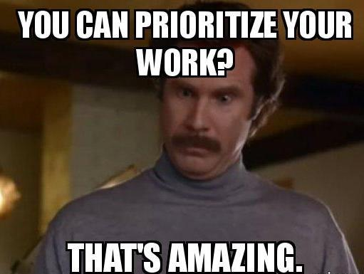 You Can Prioritize Your Work?? Meme